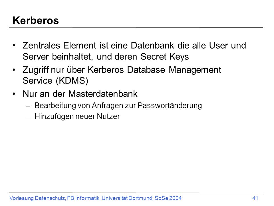 Kerberos Zentrales Element ist eine Datenbank die alle User und Server beinhaltet, und deren Secret Keys.