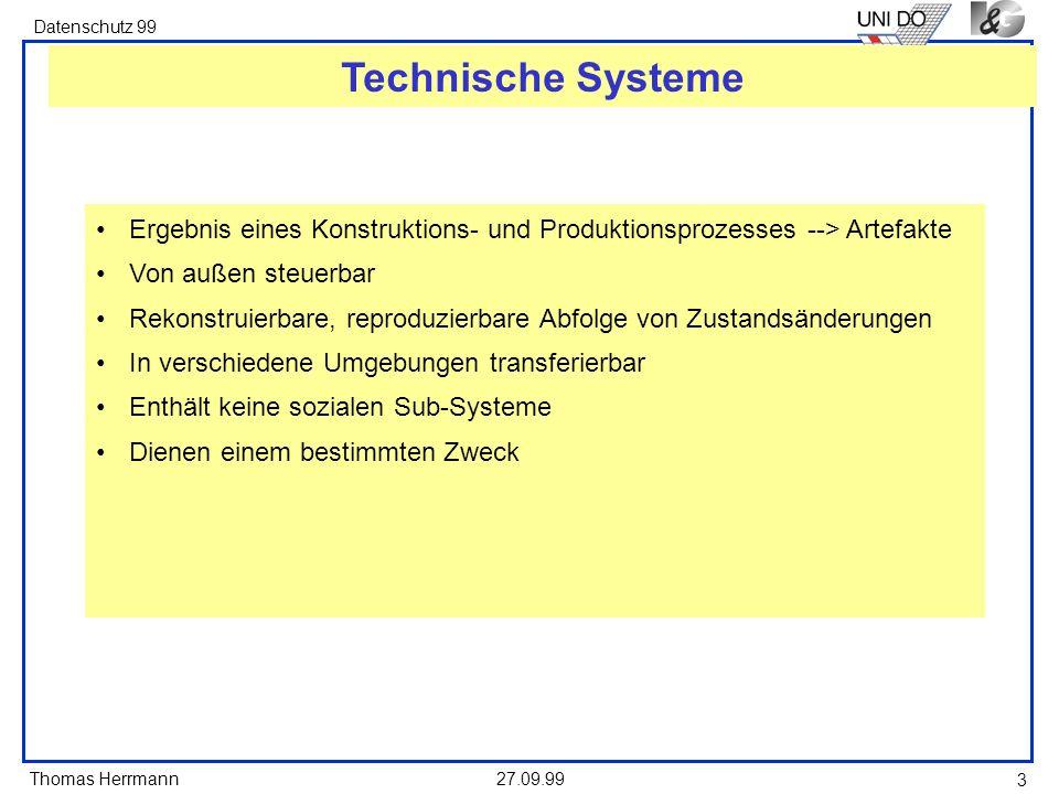 Technische Systeme Ergebnis eines Konstruktions- und Produktionsprozesses --> Artefakte. Von außen steuerbar.