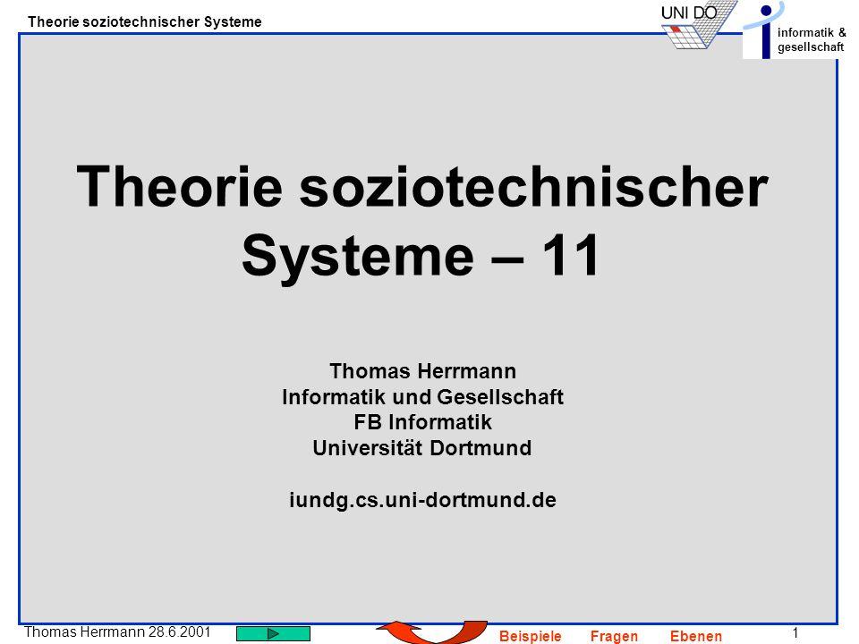 Theorie soziotechnischer Systeme – 11 Thomas Herrmann Informatik und Gesellschaft FB Informatik Universität Dortmund iundg.cs.uni-dortmund.de