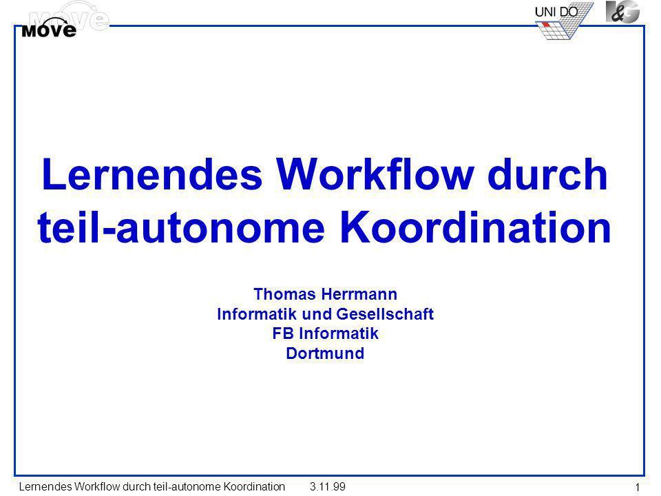 Lernendes Workflow durch teil-autonome Koordination Thomas Herrmann Informatik und Gesellschaft FB Informatik Dortmund
