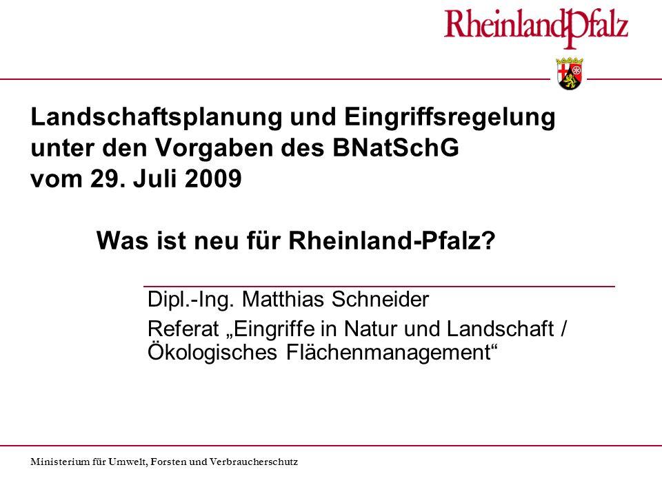 Landschaftsplanung und Eingriffsregelung unter den Vorgaben des BNatSchG vom 29. Juli 2009 Was ist neu für Rheinland-Pfalz