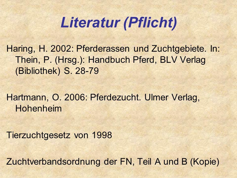Literatur (Pflicht) Haring, H. 2002: Pferderassen und Zuchtgebiete. In: Thein, P. (Hrsg.): Handbuch Pferd, BLV Verlag (Bibliothek) S. 28-79.