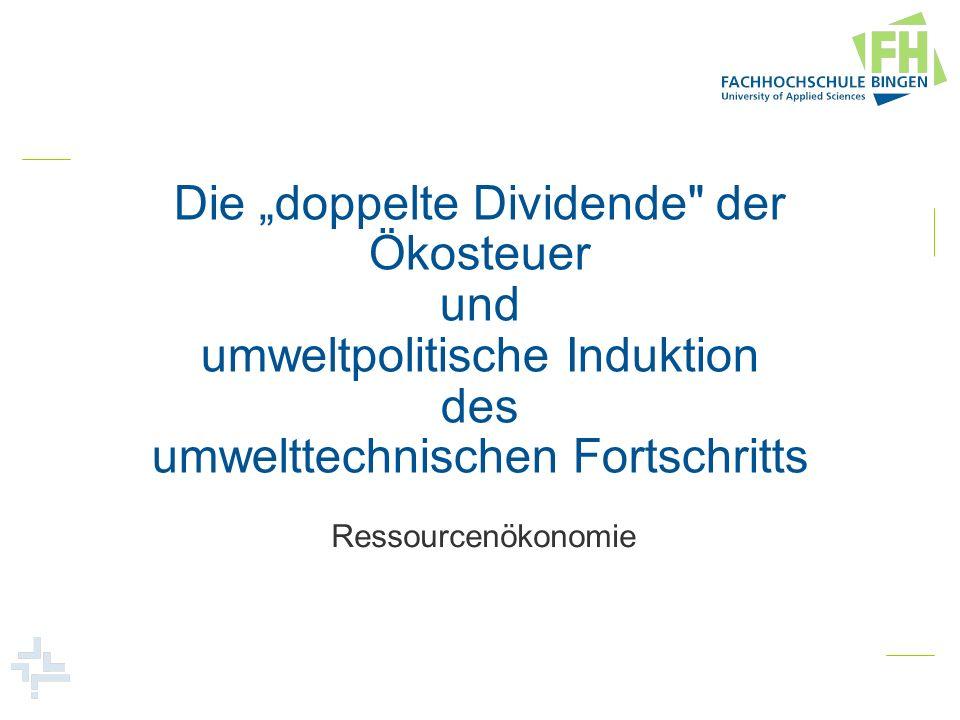 """Die """"doppelte Dividende der Ökosteuer und umweltpolitische Induktion des umwelttechnischen Fortschritts"""