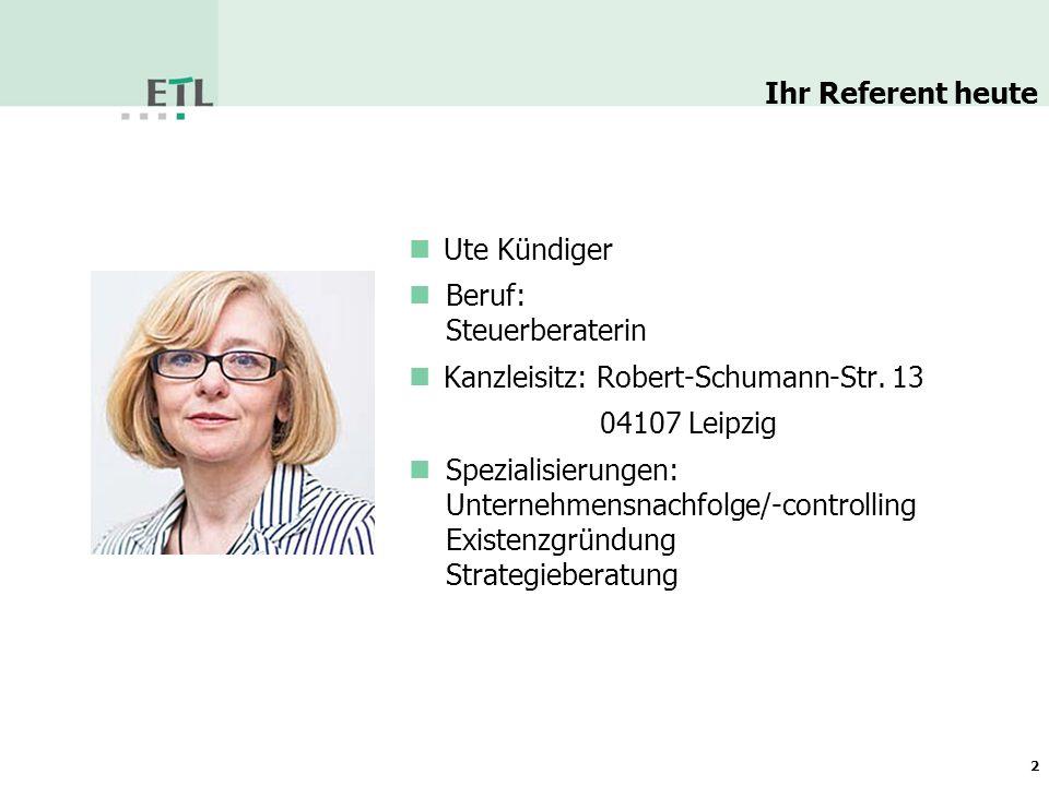 Ihr Referent heute Ute Kündiger. Beruf: Steuerberaterin. Kanzleisitz: Robert-Schumann-Str. 13. 04107 Leipzig.