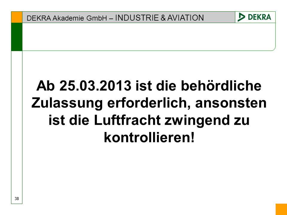 Ab 25.03.2013 ist die behördliche Zulassung erforderlich, ansonsten ist die Luftfracht zwingend zu kontrollieren!
