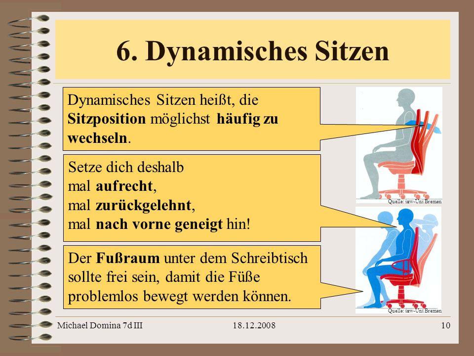 6. Dynamisches Sitzen Dynamisches Sitzen heißt, die Sitzposition möglichst häufig zu wechseln. Quelle: iaw-Uni Bremen.