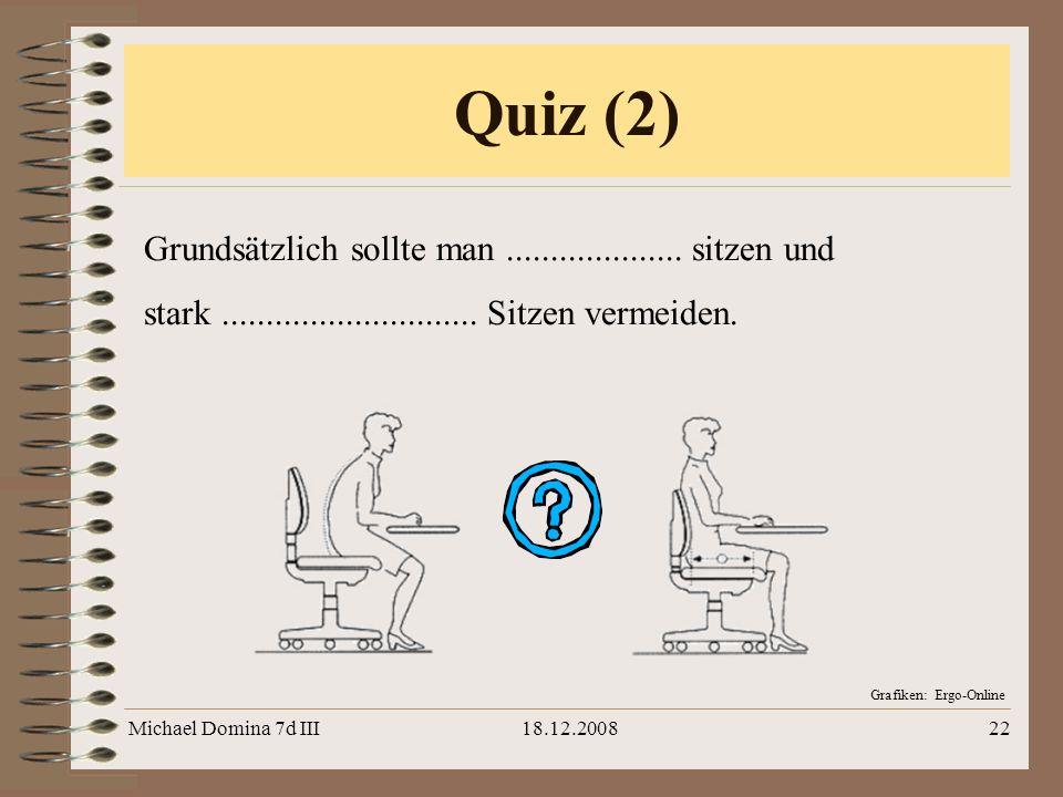 Quiz (2) Grundsätzlich sollte man .................... sitzen und