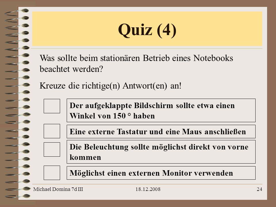 Quiz (4) Was sollte beim stationären Betrieb eines Notebooks beachtet werden Kreuze die richtige(n) Antwort(en) an!
