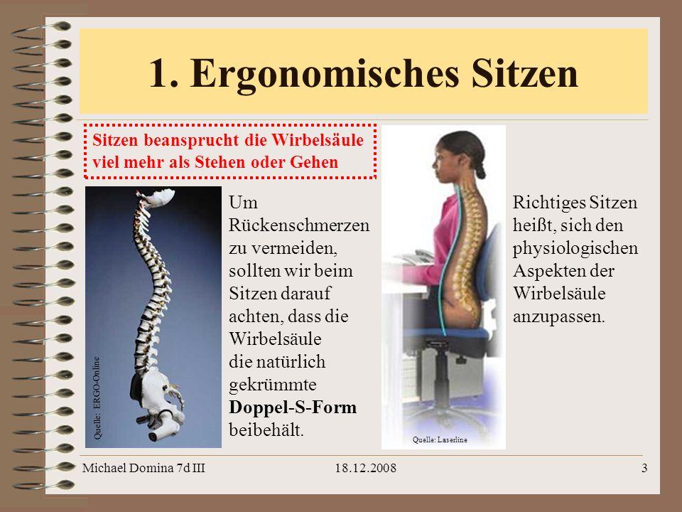 1. Ergonomisches Sitzen Sitzen beansprucht die Wirbelsäule viel mehr als Stehen oder Gehen.