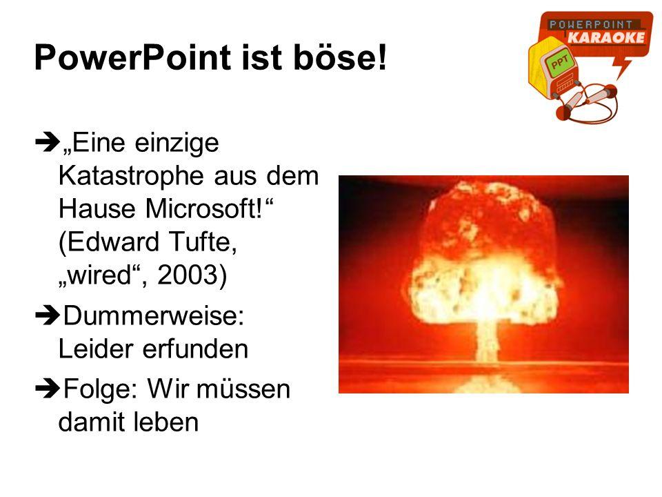 """PowerPoint ist böse! """"Eine einzige Katastrophe aus dem Hause Microsoft! (Edward Tufte, """"wired , 2003)"""