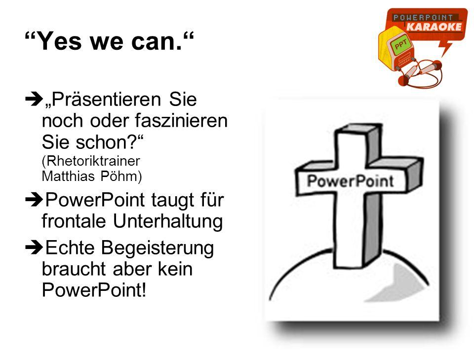 """Yes we can. """"Präsentieren Sie noch oder faszinieren Sie schon (Rhetoriktrainer Matthias Pöhm)"""