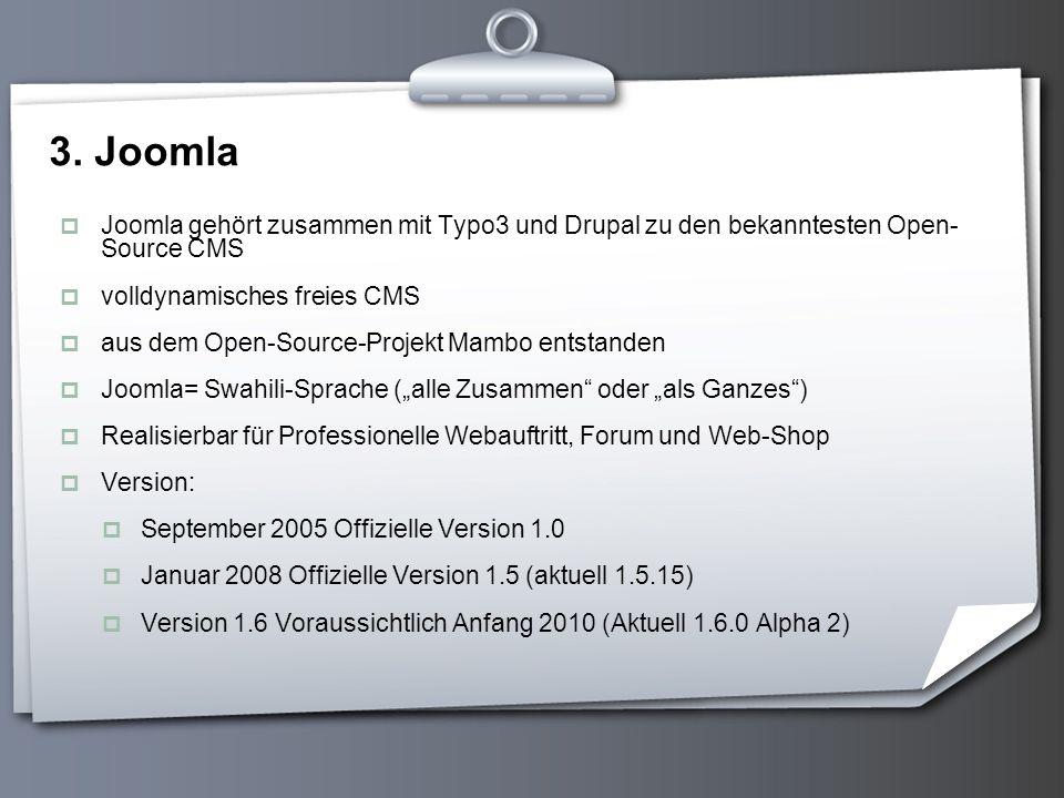 3. Joomla Joomla gehört zusammen mit Typo3 und Drupal zu den bekanntesten Open- Source CMS. volldynamisches freies CMS.