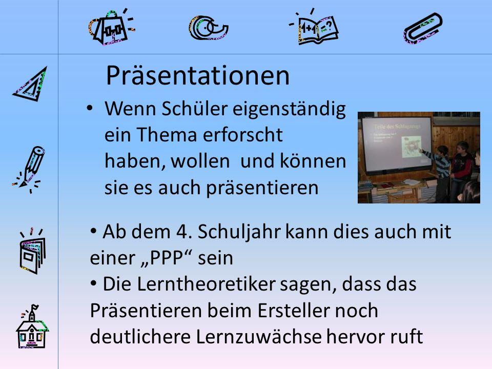 Präsentationen Wenn Schüler eigenständig ein Thema erforscht haben, wollen und können sie es auch präsentieren.