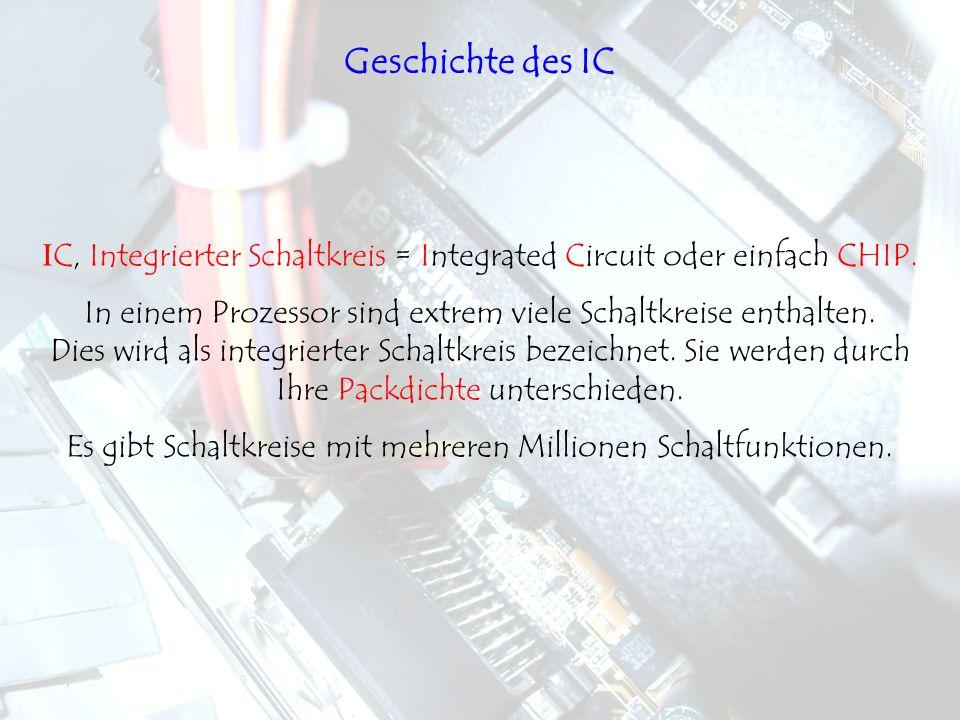 Geschichte des IC IC, Integrierter Schaltkreis = Integrated Circuit oder einfach CHIP.