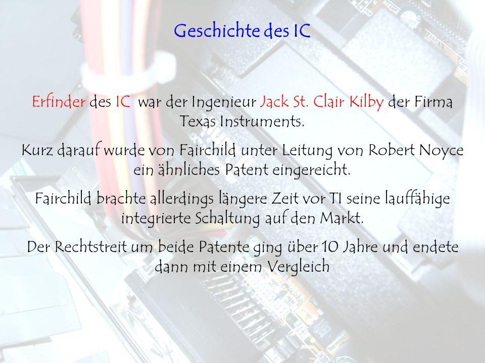 Geschichte des ICErfinder des IC war der Ingenieur Jack St. Clair Kilby der Firma Texas Instruments.