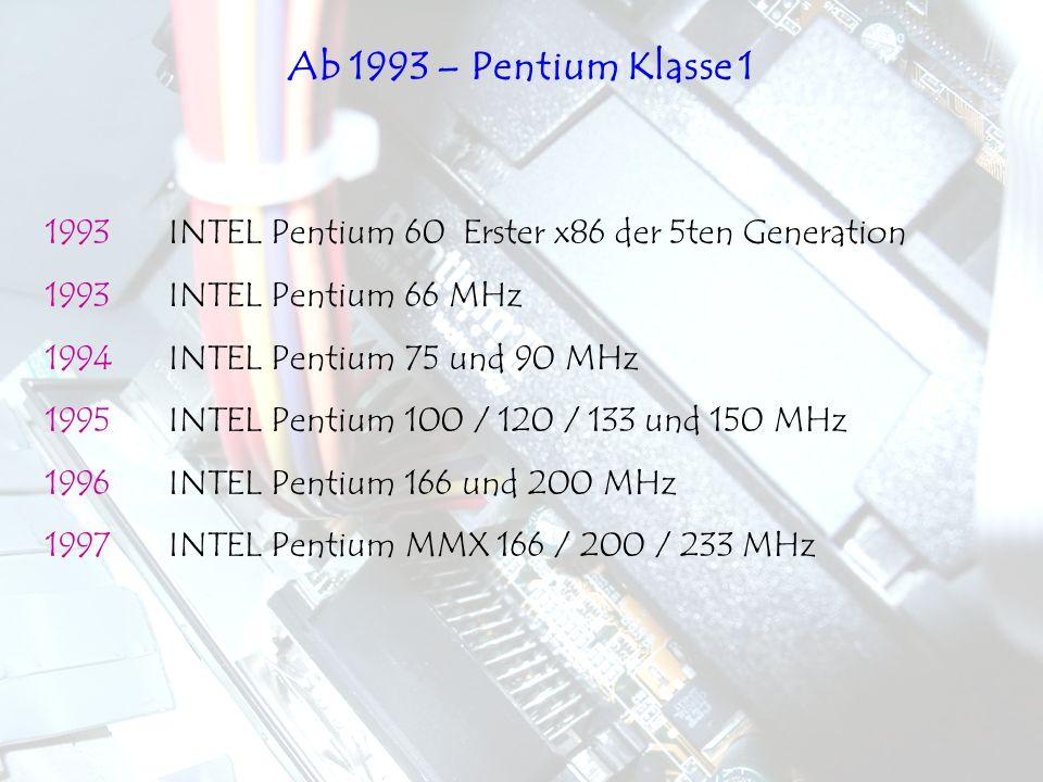 Ab 1993 – Pentium Klasse 1 1993 INTEL Pentium 60 Erster x86 der 5ten Generation. 1993 INTEL Pentium 66 MHz.