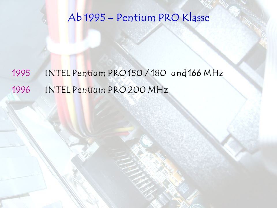 Ab 1995 – Pentium PRO Klasse 1995 INTEL Pentium PRO 150 / 180 und 166 MHz.