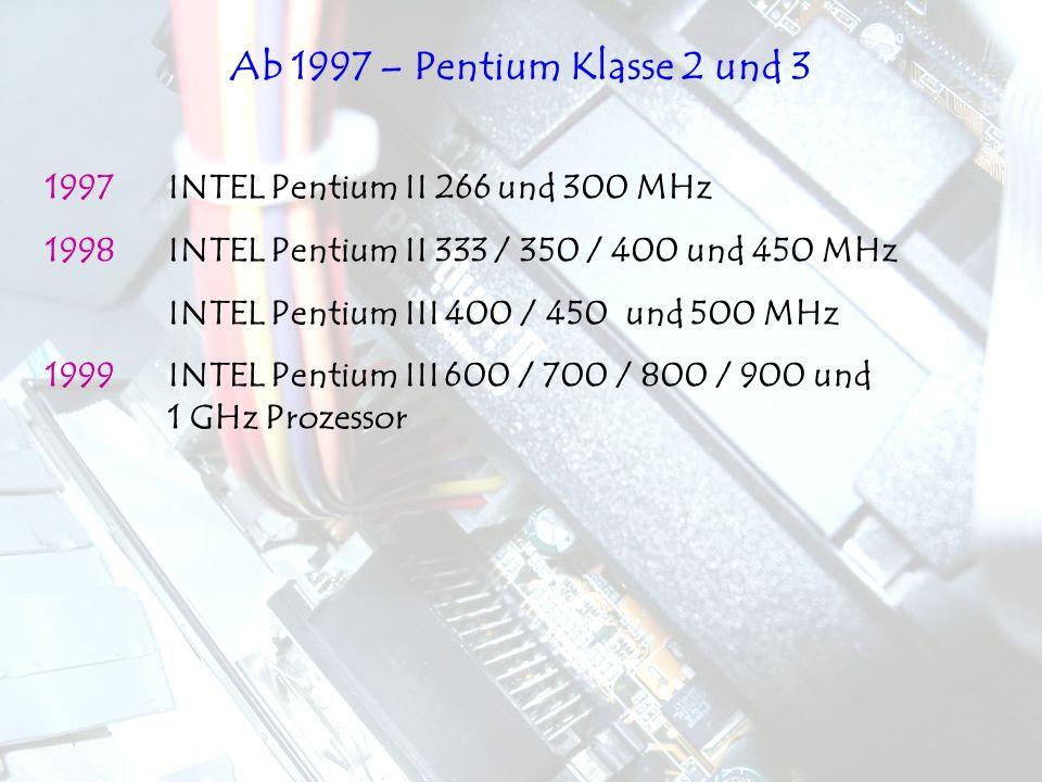 Ab 1997 – Pentium Klasse 2 und 3 1997 INTEL Pentium II 266 und 300 MHz
