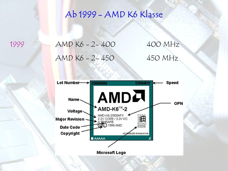 Ab 1999 - AMD K6 Klasse 1999 AMD K6 - 2- 400 400 MHz