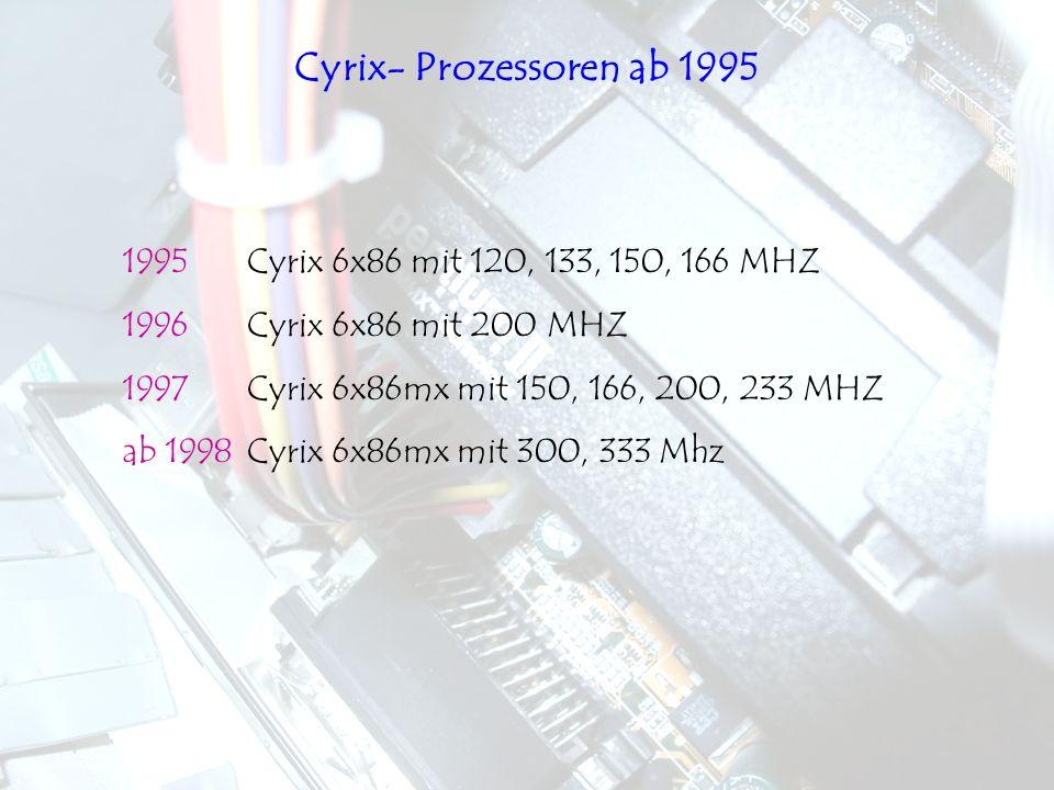 Cyrix- Prozessoren ab 1995 1995 Cyrix 6x86 mit 120, 133, 150, 166 MHZ