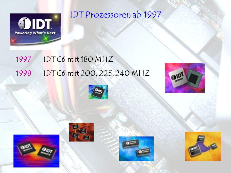 IDT Prozessoren ab 1997 1997 IDT C6 mit 180 MHZ