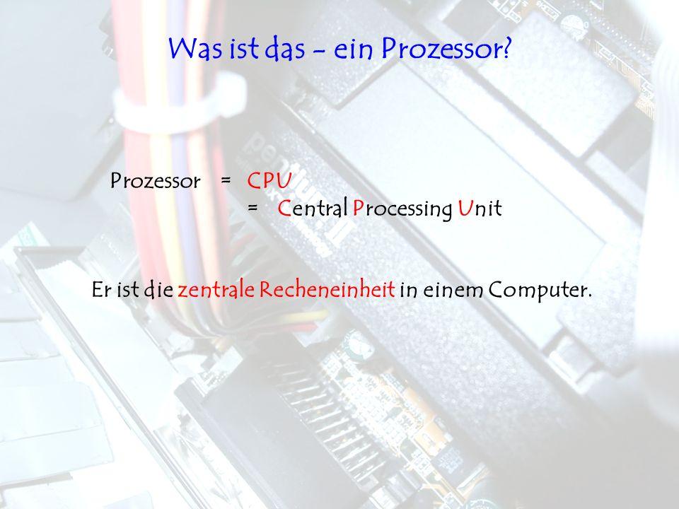 Was ist das - ein Prozessor