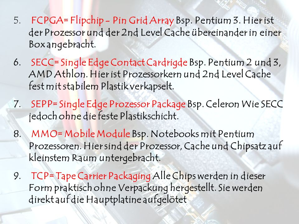 FCPGA= Flipchip - Pin Grid Array Bsp. Pentium 3