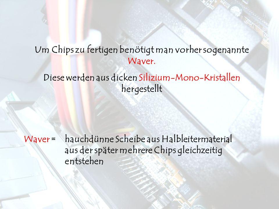 Um Chips zu fertigen benötigt man vorher sogenannte Waver.