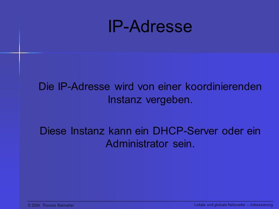 IP-Adresse Die IP-Adresse wird von einer koordinierenden Instanz vergeben.