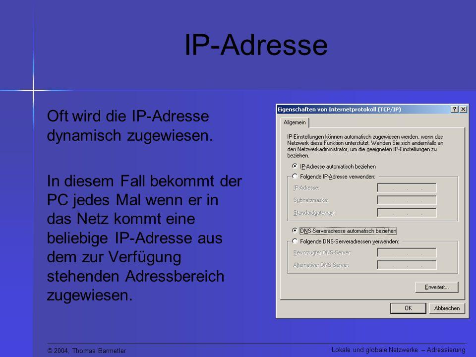 IP-Adresse Oft wird die IP-Adresse dynamisch zugewiesen.