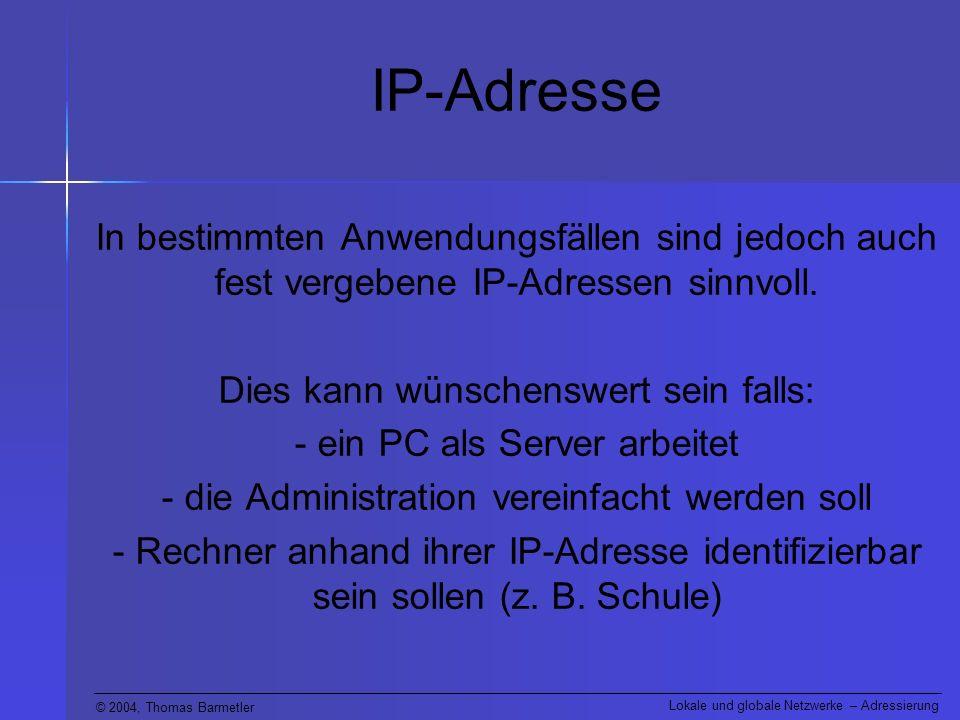 IP-Adresse In bestimmten Anwendungsfällen sind jedoch auch fest vergebene IP-Adressen sinnvoll. Dies kann wünschenswert sein falls: