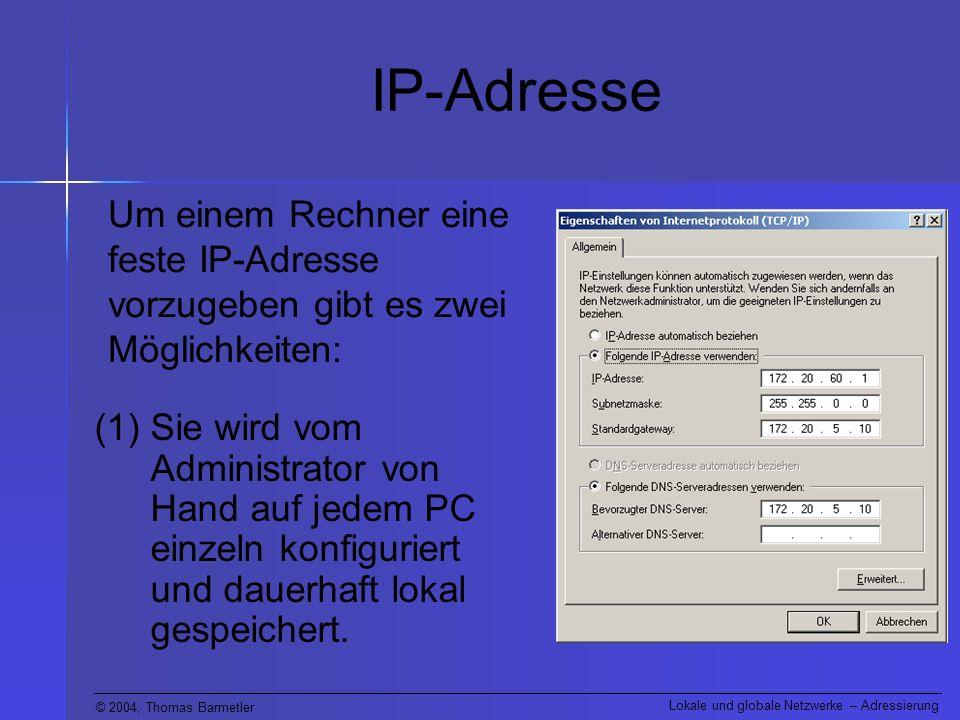 IP-Adresse Um einem Rechner eine feste IP-Adresse vorzugeben gibt es zwei Möglichkeiten: