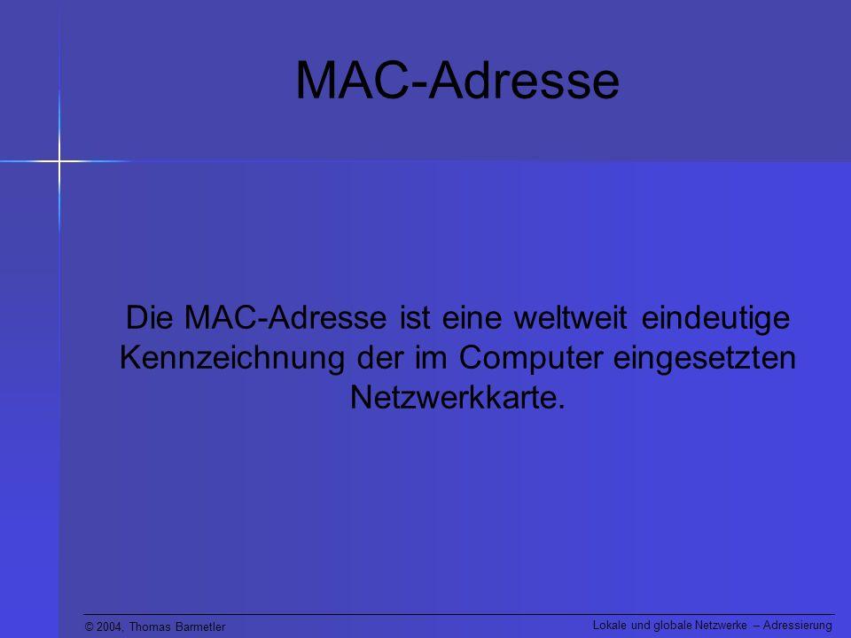 MAC-Adresse Die MAC-Adresse ist eine weltweit eindeutige Kennzeichnung der im Computer eingesetzten Netzwerkkarte.