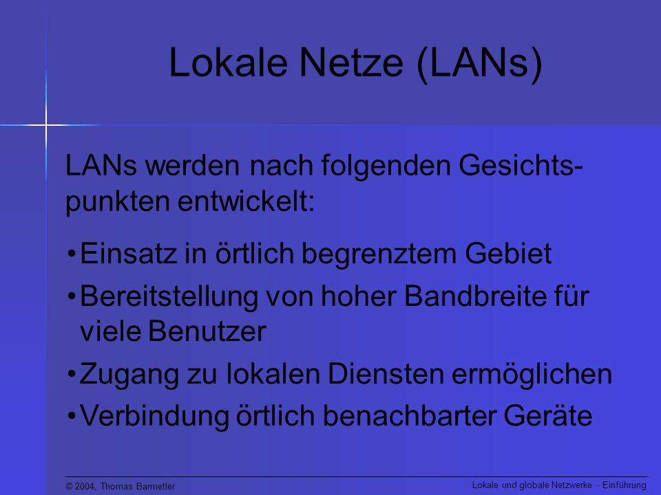 Lokale Netze (LANs) LANs werden nach folgenden Gesichts-punkten entwickelt: Einsatz in örtlich begrenztem Gebiet.