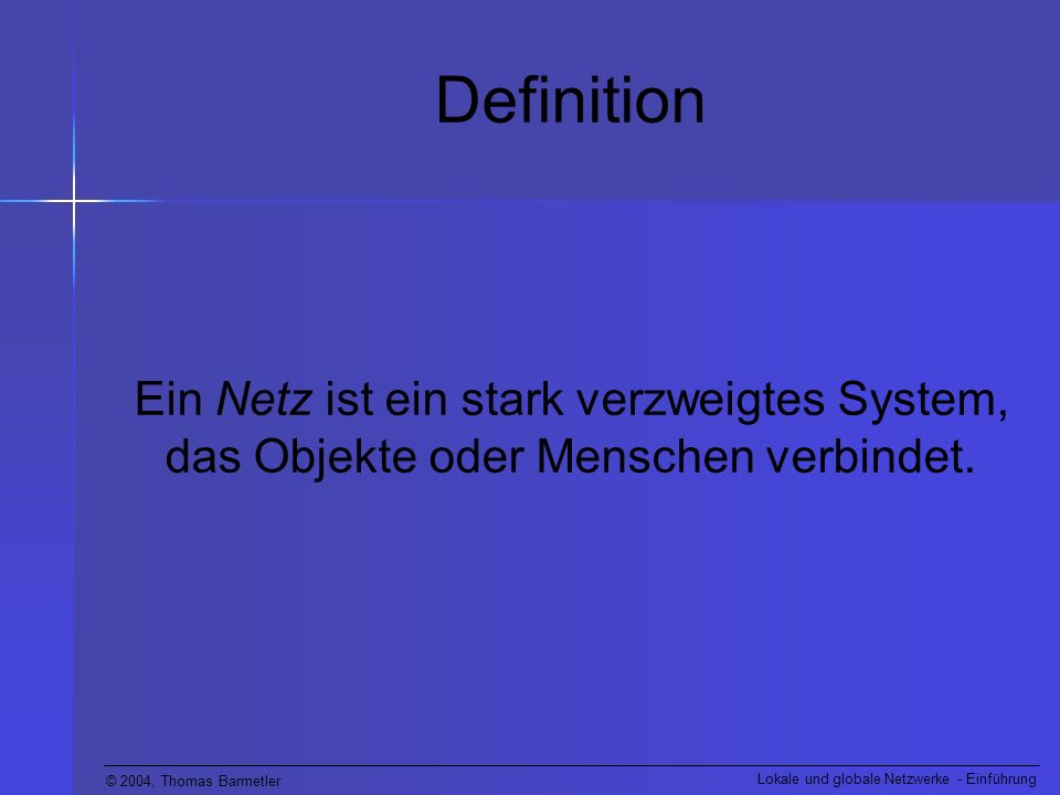 Definition Ein Netz ist ein stark verzweigtes System, das Objekte oder Menschen verbindet.