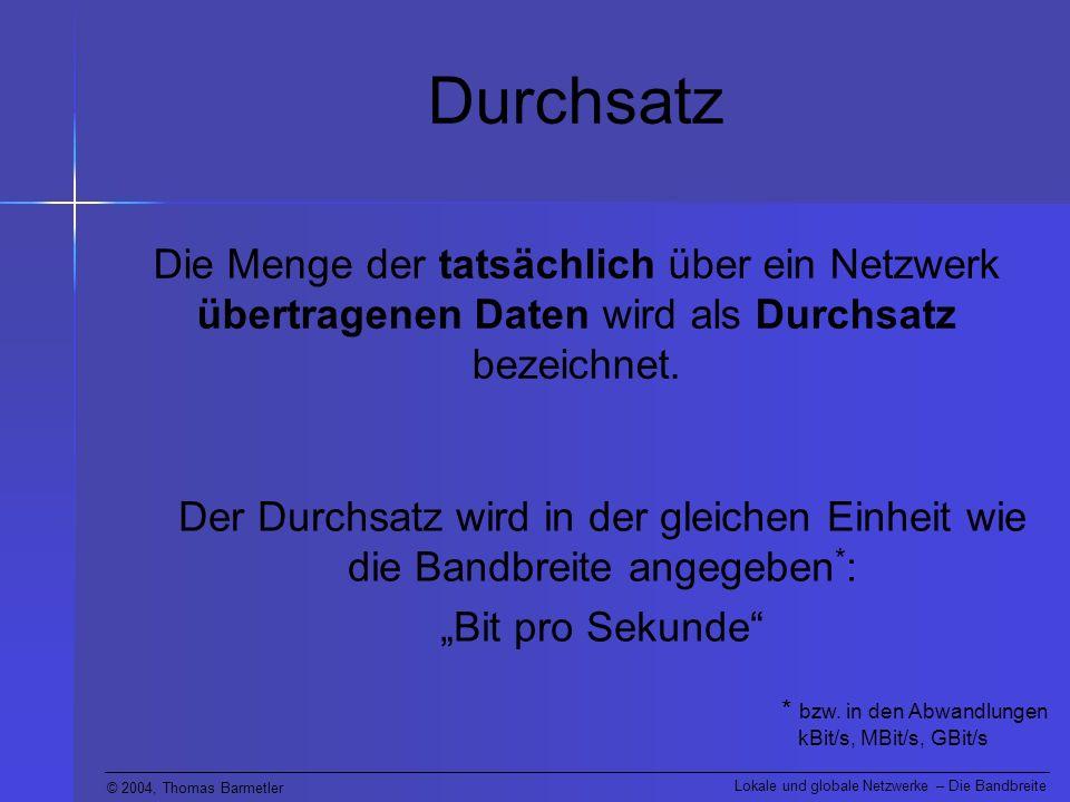 Durchsatz Die Menge der tatsächlich über ein Netzwerk übertragenen Daten wird als Durchsatz bezeichnet.