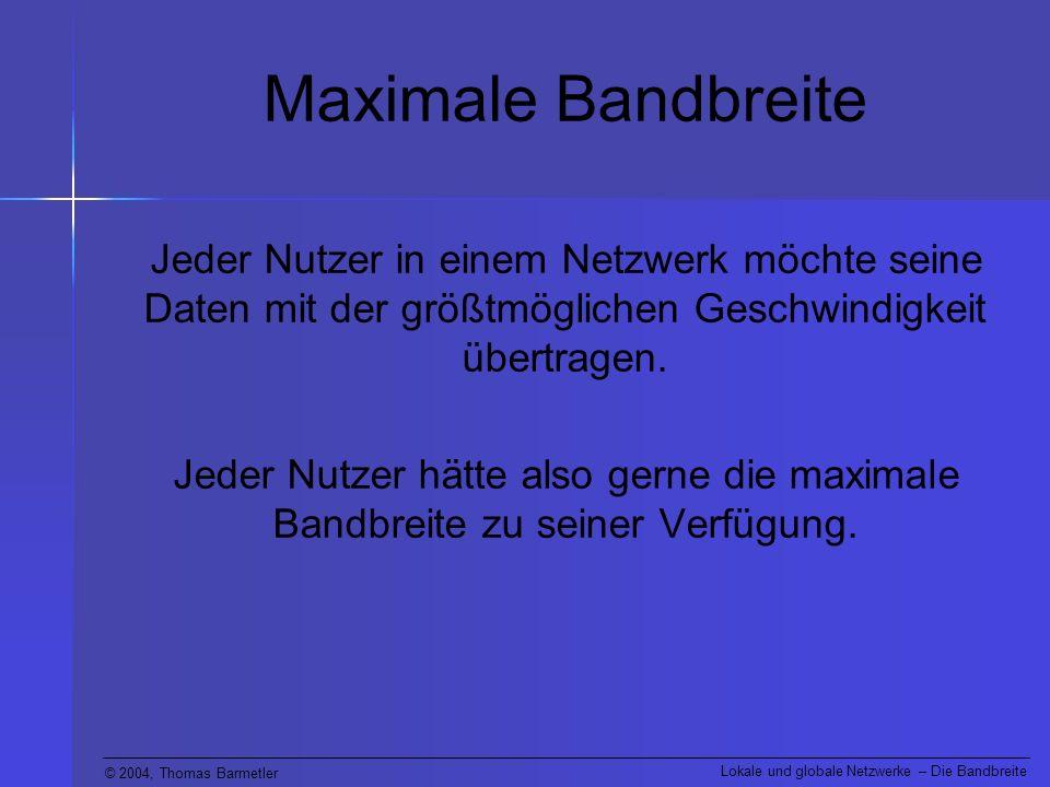 Maximale Bandbreite Jeder Nutzer in einem Netzwerk möchte seine Daten mit der größtmöglichen Geschwindigkeit übertragen.