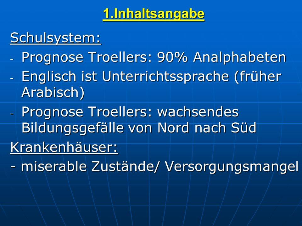 1.Inhaltsangabe Schulsystem: Prognose Troellers: 90% Analphabeten. Englisch ist Unterrichtssprache (früher Arabisch)