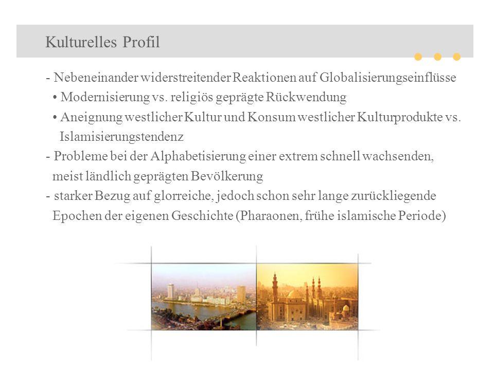 Kulturelles Profil Nebeneinander widerstreitender Reaktionen auf Globalisierungseinflüsse. • Modernisierung vs. religiös geprägte Rückwendung.