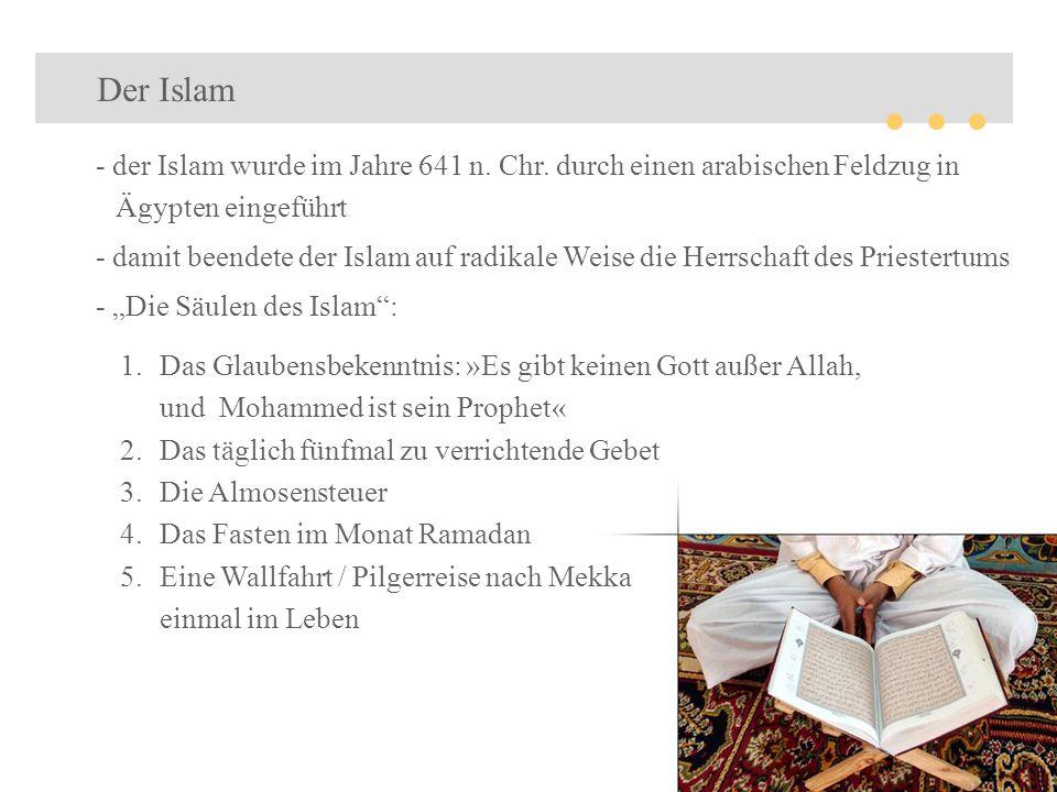 Der Islam - der Islam wurde im Jahre 641 n. Chr. durch einen arabischen Feldzug in Ägypten eingeführt.
