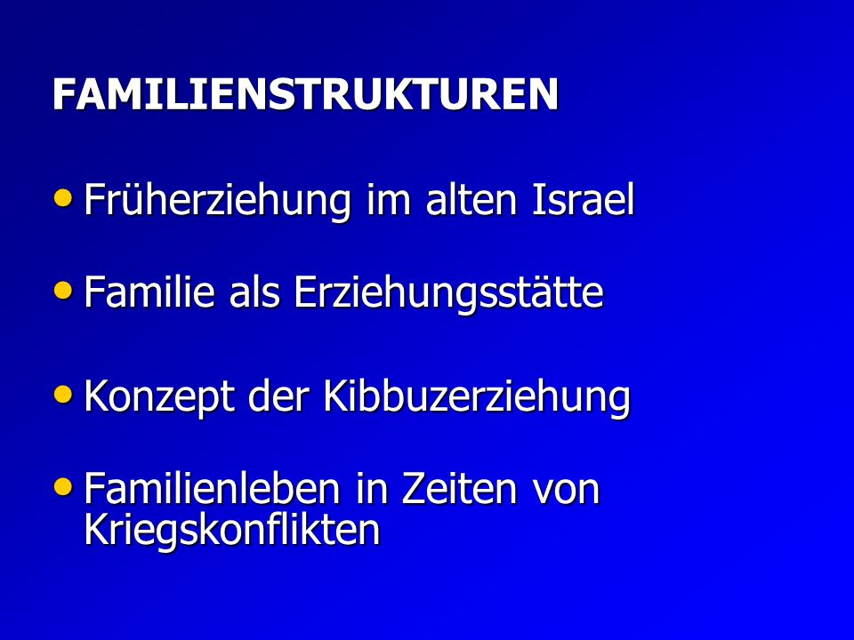 FAMILIENSTRUKTURENFrüherziehung im alten Israel. Familie als Erziehungsstätte. Konzept der Kibbuzerziehung.