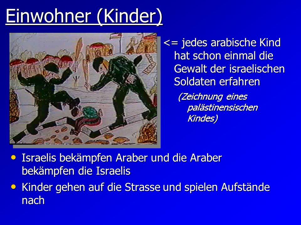 Einwohner (Kinder) <= jedes arabische Kind hat schon einmal die Gewalt der israelischen Soldaten erfahren.