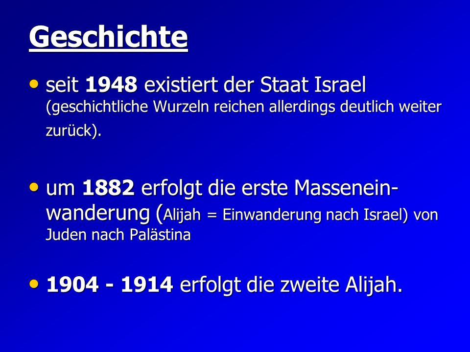 Geschichteseit 1948 existiert der Staat Israel (geschichtliche Wurzeln reichen allerdings deutlich weiter zurück).