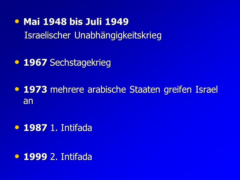 Mai 1948 bis Juli 1949Israelischer Unabhängigkeitskrieg. 1967 Sechstagekrieg. 1973 mehrere arabische Staaten greifen Israel an.