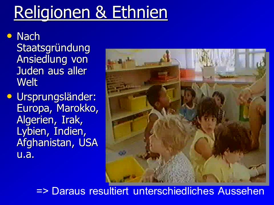 Religionen & Ethnien Nach Staatsgründung Ansiedlung von Juden aus aller Welt.