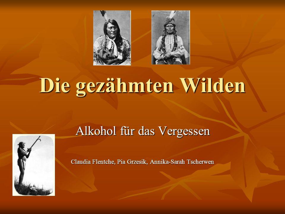 Die gezähmten Wilden Alkohol für das Vergessen