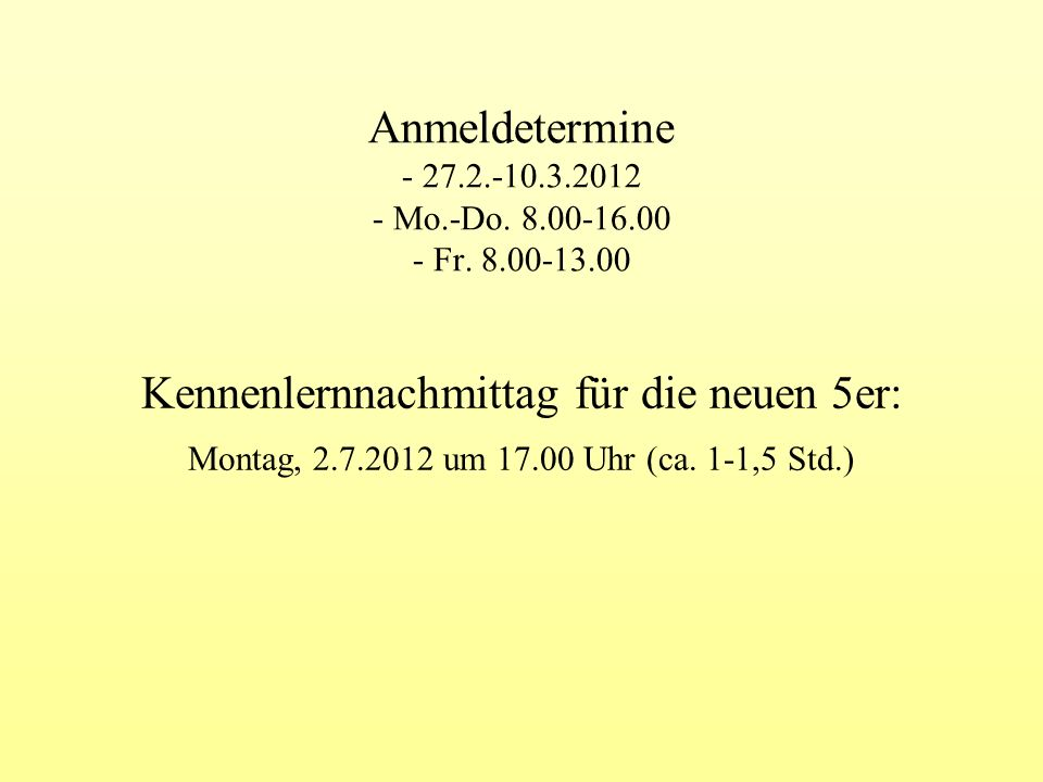 Anmeldetermine - 27.2.-10.3.2012 - Mo.-Do. 8.00-16.00 - Fr. 8.00-13.00