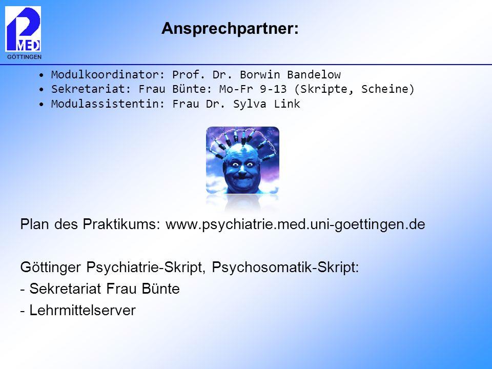 Ansprechpartner: Modulkoordinator: Prof. Dr. Borwin Bandelow. Sekretariat: Frau Bünte: Mo-Fr 9-13 (Skripte, Scheine)