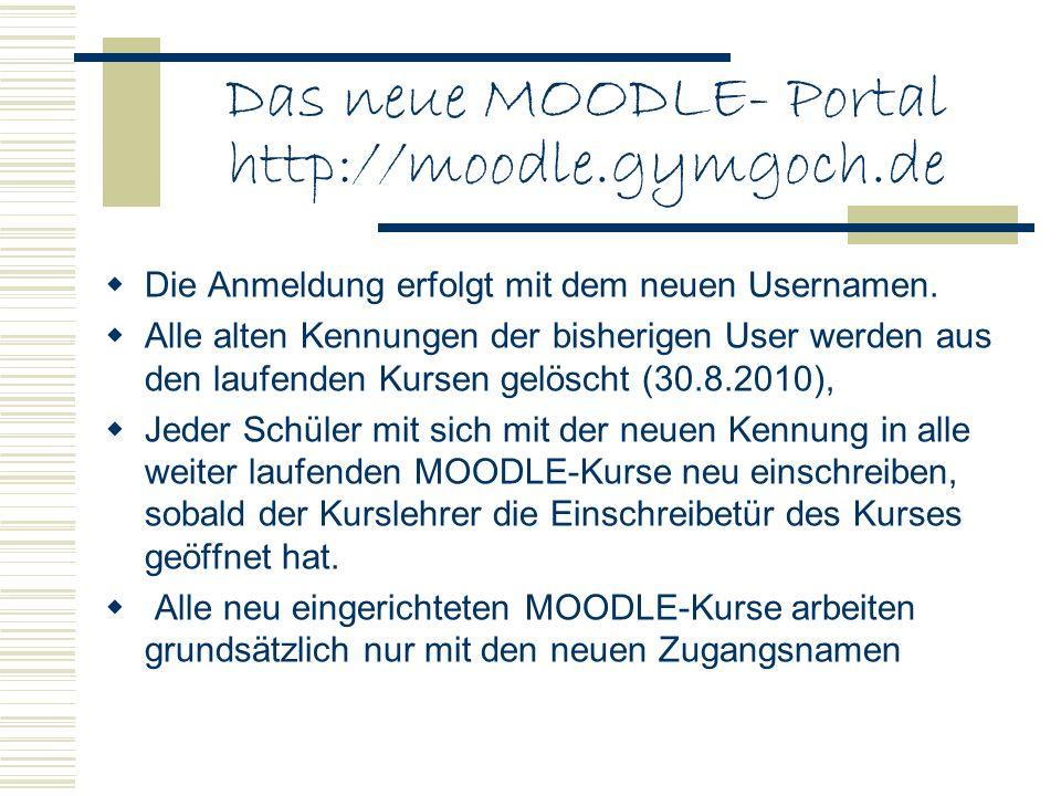 Das neue MOODLE- Portal http://moodle.gymgoch.de