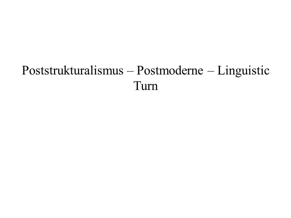 Poststrukturalismus – Postmoderne – Linguistic Turn